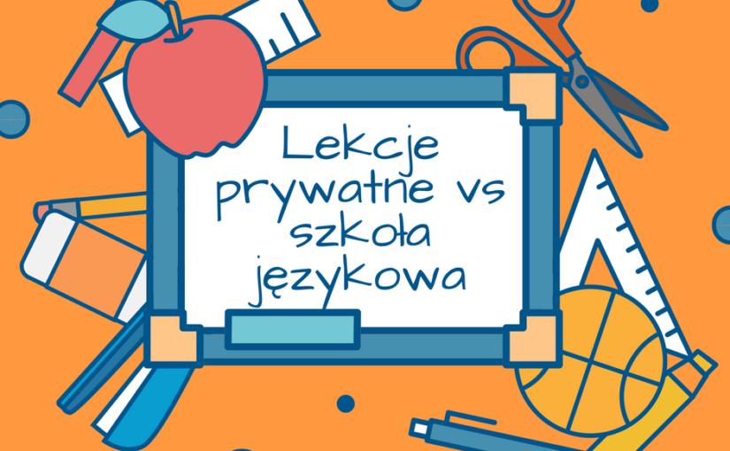 Szkoła językowa vs. lekcje indywidualne: co wybrać?