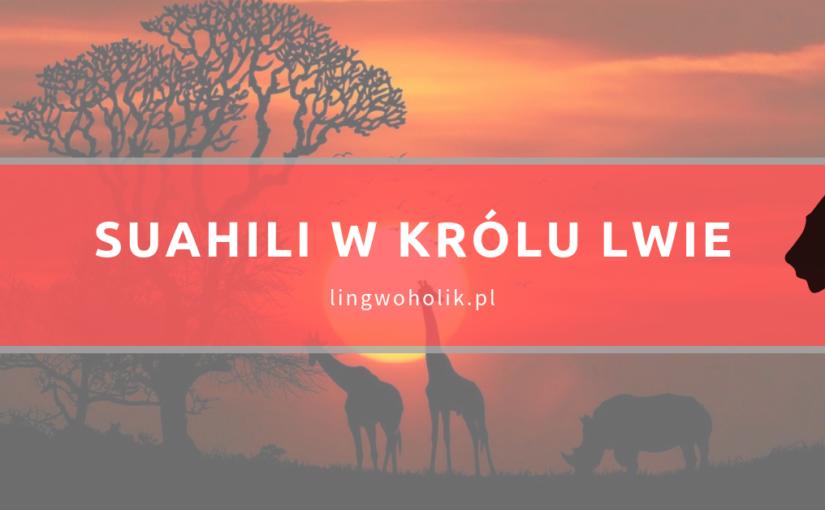 Suahili w Królu Lwie – co znaczą te wszystkie słowa?